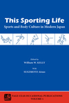 This Sporting Life: Sports and Body Culture in Modern Japan