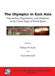 The Olympics in East Asia: Nationalism, Regionalism, and Globalism on the Center Stage of World Sports by William W. Kelly and Susan Brownell